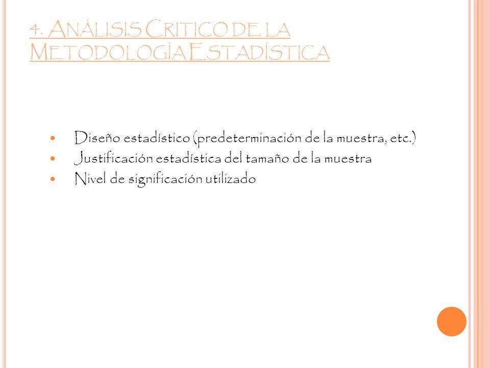 4. A NÁLISIS C RITICO DE LA M ETODOLOGÍA E STADÍSTICA Diseño estadístico (predeterminación de la muestra, etc.) Justificación estadística del tamaño d