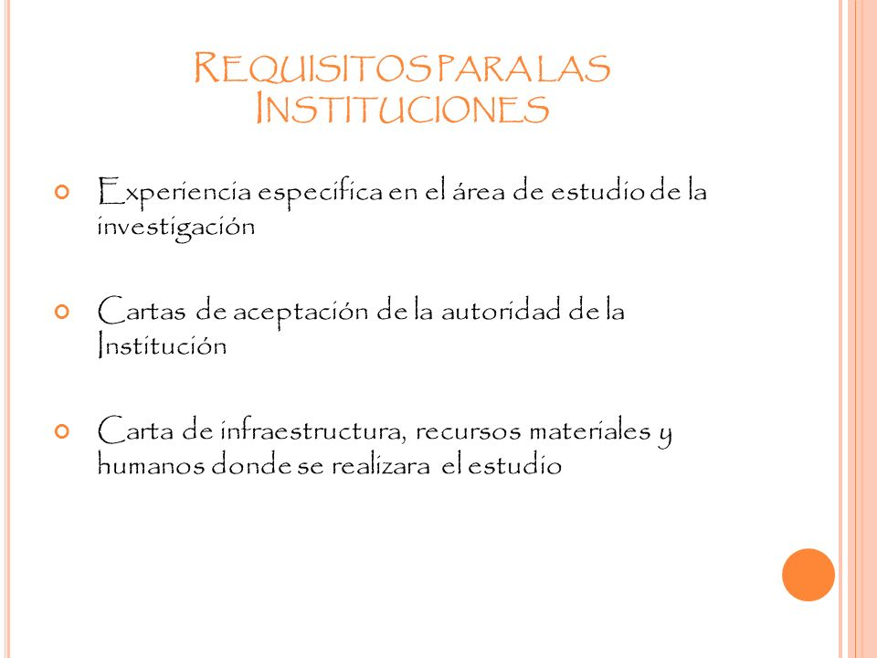 R EQUISITOS PARA LAS I NSTITUCIONES Experiencia especifica en el área de estudio de la investigación Cartas de aceptación de la autoridad de la Instit