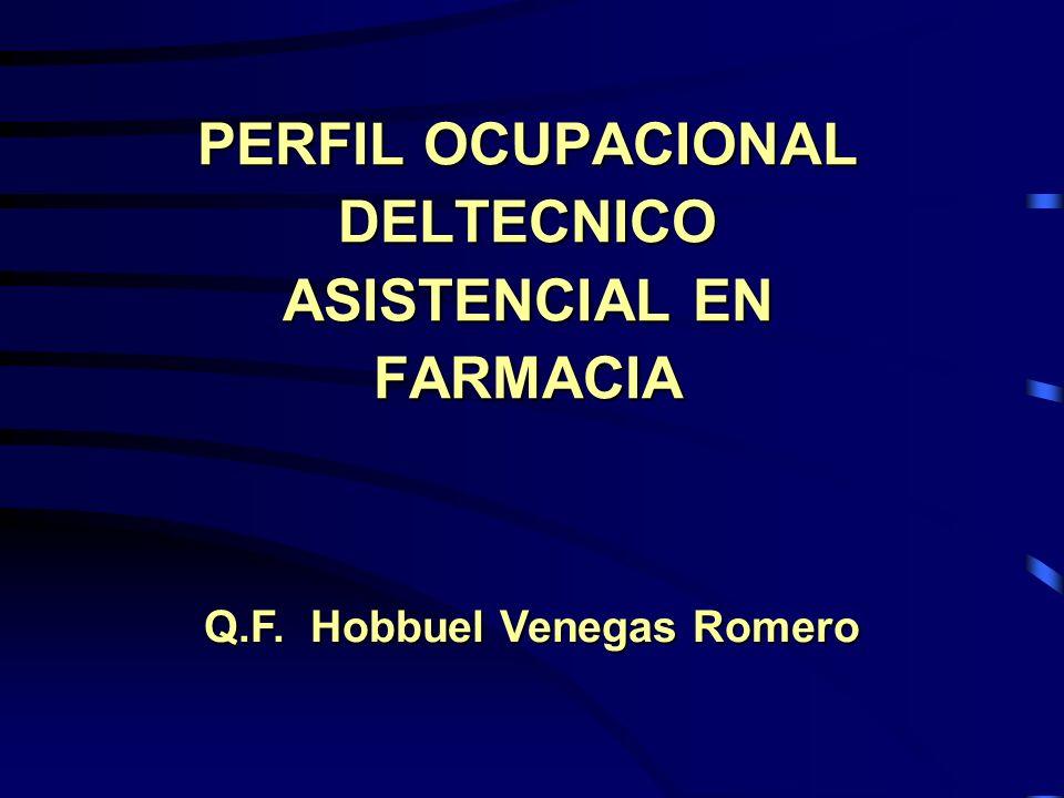 PERFIL OCUPACIONAL DELTECNICO ASISTENCIAL EN FARMACIA Q.F. Hobbuel Venegas Romero