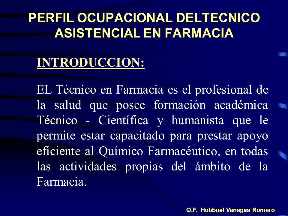 PERFIL OCUPACIONAL DELTECNICO ASISTENCIAL EN FARMACIA INTRODUCCION: EL Técnico en Farmacia es el profesional de la salud que posee formación académica