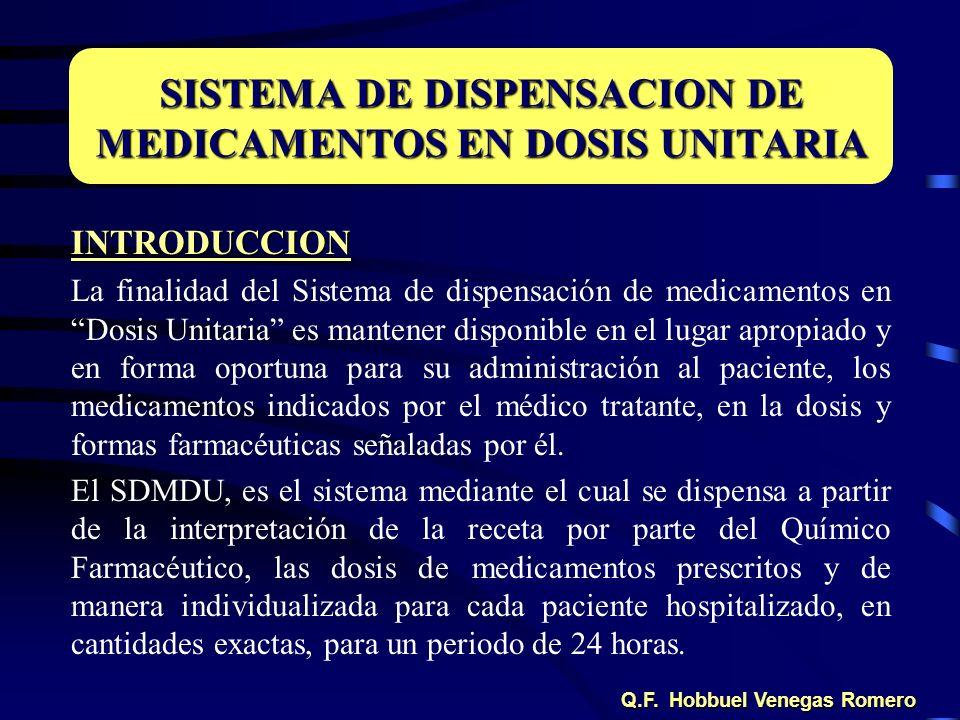 INTRODUCCION La finalidad del Sistema de dispensación de medicamentos en Dosis Unitaria es mantener disponible en el lugar apropiado y en forma oportu