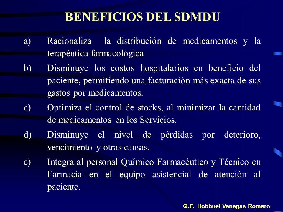 a)Racionaliza la distribución de medicamentos y la terapéutica farmacológica b)Disminuye los costos hospitalarios en beneficio del paciente, permitien