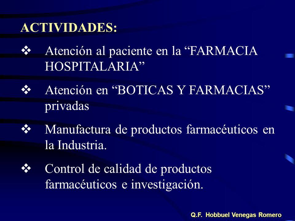 Atención al paciente en la FARMACIA HOSPITALARIA Atención en BOTICAS Y FARMACIAS privadas Manufactura de productos farmacéuticos en la Industria. Cont