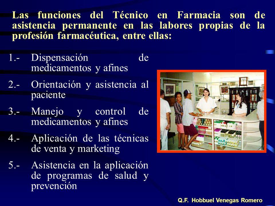 1.- Dispensación de medicamentos y afines 2.- Orientación y asistencia al paciente 3.- Manejo y control de medicamentos y afines 4.- Aplicación de las