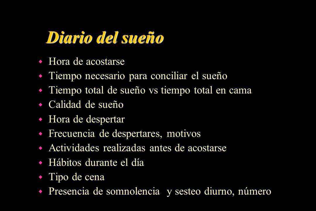 Diario del sueño w Hora de acostarse w Tiempo necesario para conciliar el sueño w Tiempo total de sueño vs tiempo total en cama w Calidad de sueño w H