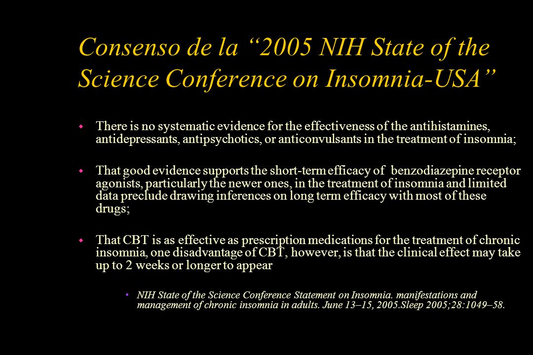 Consenso de la 2005 NIH State of the Science Conference on Insomnia-USA w There is no systematic evidence for the effectiveness of the antihistamines,