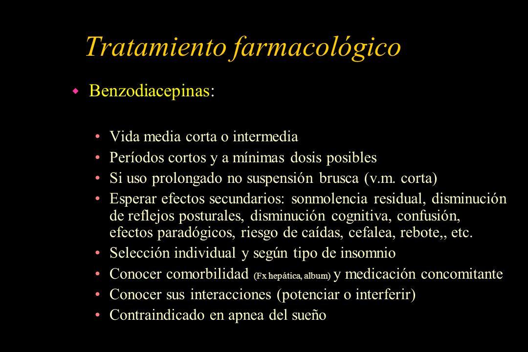 Tratamiento farmacológico w Benzodiacepinas: Vida media corta o intermedia Períodos cortos y a mínimas dosis posibles Si uso prolongado no suspensión