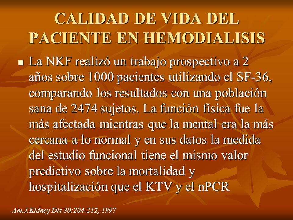CALIDAD DE VIDA DEL PACIENTE EN HEMODIALISIS La NKF realizó un trabajo prospectivo a 2 años sobre 1000 pacientes utilizando el SF-36, comparando los r
