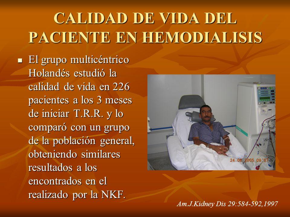 CALIDAD DE VIDA DEL PACIENTE EN HEMODIALISIS El grupo multicéntrico Holandés estudió la calidad de vida en 226 pacientes a los 3 meses de iniciar T.R.