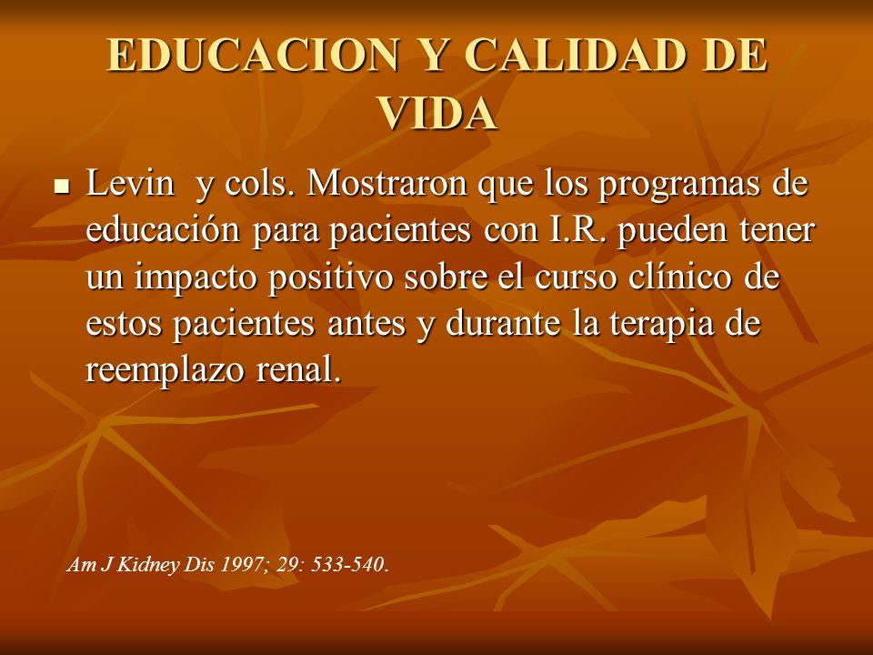 EDUCACION Y CALIDAD DE VIDA Levin y cols. Mostraron que los programas de educación para pacientes con I.R. pueden tener un impacto positivo sobre el c