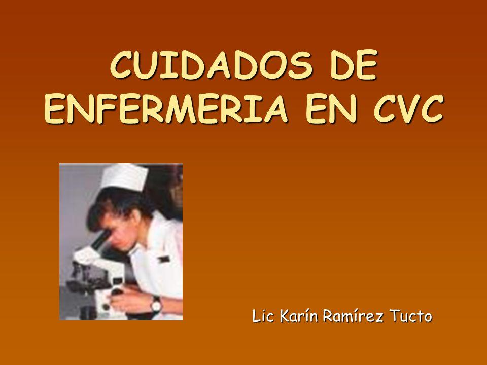 CUIDADOS DE ENFERMERIA EN CVC Lic Karín Ramírez Tucto