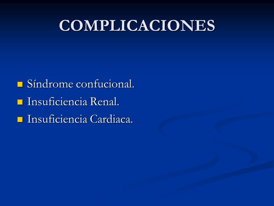 COMPLICACIONES Síndrome confucional. Síndrome confucional. Insuficiencia Renal. Insuficiencia Renal. Insuficiencia Cardiaca. Insuficiencia Cardiaca.