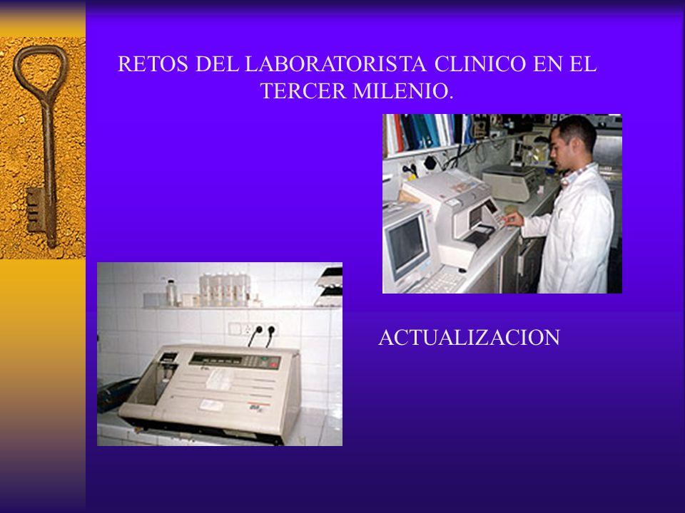 RETOS DEL LABORATORISTA CLINICO EN EL TERCER MILENIO. ACTUALIZACION