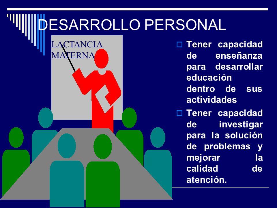 ASPECTOS DE CAPACITACIÓN Y DESARROLLO PERSONAL Tener acreditación para el Programa Lactancia Materna y Alojamiento Conjunto. Tener entrenamiento en R.