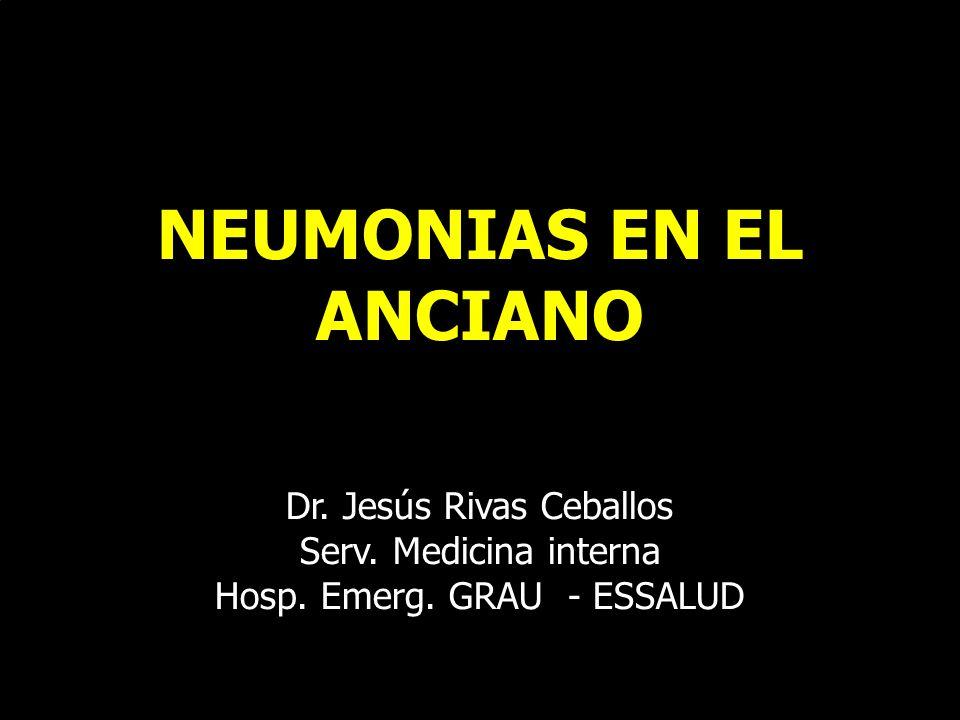 NEUMONIAS EN EL ANCIANO Dr. Jesús Rivas Ceballos Serv. Medicina interna Hosp. Emerg. GRAU - ESSALUD