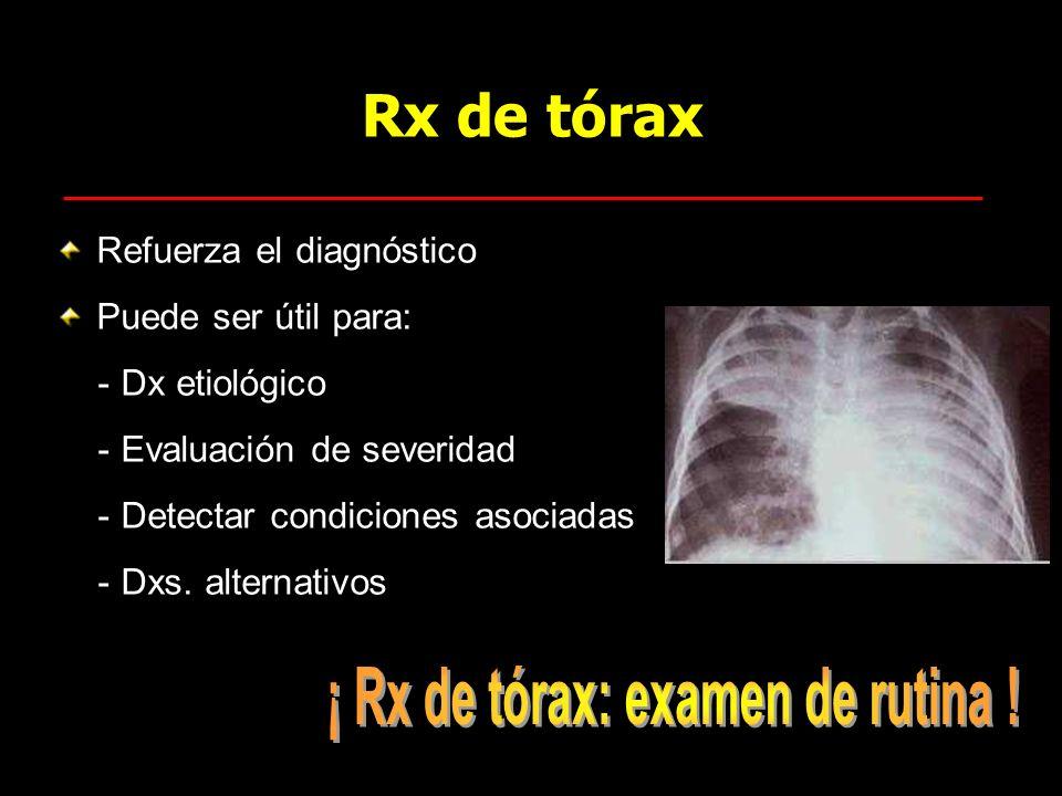 Rx de tórax Refuerza el diagnóstico Puede ser útil para: - Dx etiológico - Evaluación de severidad - Detectar condiciones asociadas - Dxs. alternativo