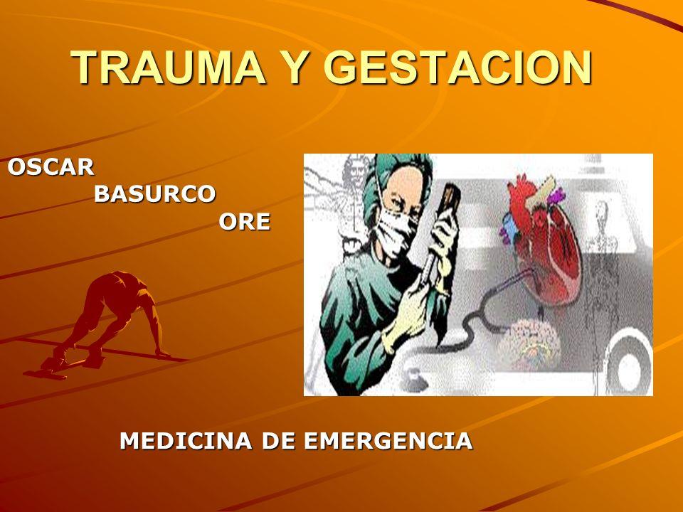 TRAUMA Y GESTACION OSCAR BASURCO BASURCO ORE ORE MEDICINA DE EMERGENCIA