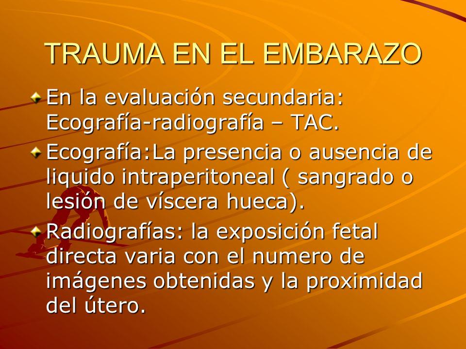 TRAUMA EN EL EMBARAZO En la evaluación secundaria: Ecografía-radiografía – TAC. Ecografía:La presencia o ausencia de liquido intraperitoneal ( sangrad