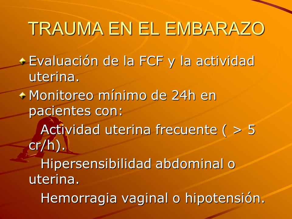 TRAUMA EN EL EMBARAZO Evaluación de la FCF y la actividad uterina. Monitoreo mínimo de 24h en pacientes con: Actividad uterina frecuente ( > 5 cr/h).