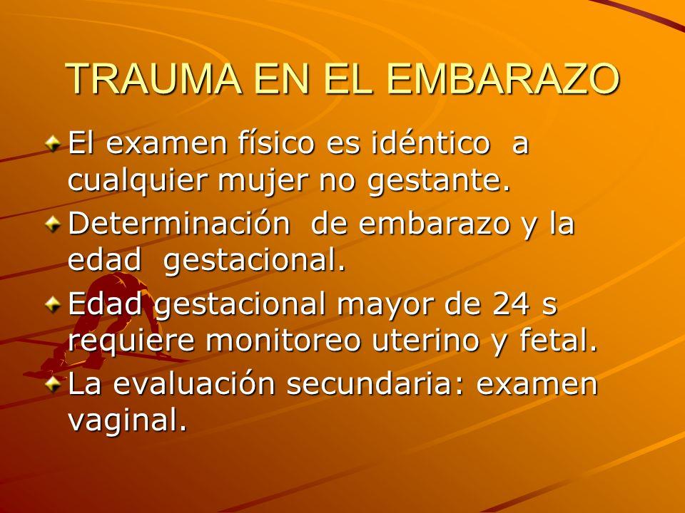 TRAUMA EN EL EMBARAZO La evaluación de la gestante debe confirmar o descartar: Hemorragia vaginal Hemorragia vaginal Ruptura de membranas.