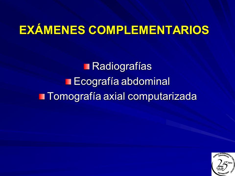 EXÁMENES COMPLEMENTARIOS Radiografías Ecografía abdominal Tomografía axial computarizada