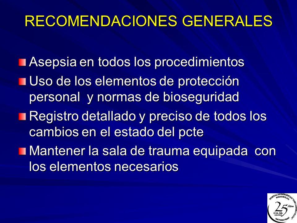 RECOMENDACIONES GENERALES Asepsia en todos los procedimientos Uso de los elementos de protección personal y normas de bioseguridad Registro detallado