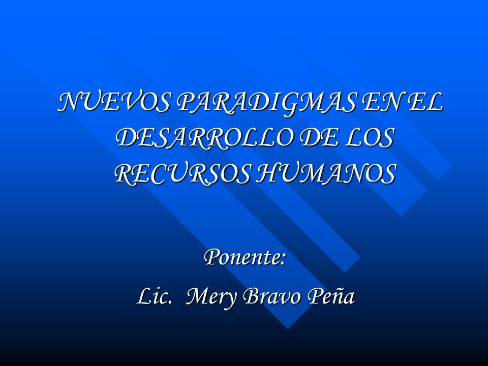 NUEVOS PARADIGMAS EN EL DESARROLLO DE LOS RECURSOS HUMANOS NUEVOS PARADIGMAS EN EL DESARROLLO DE LOS RECURSOS HUMANOSPonente: Lic. Mery Bravo Peña