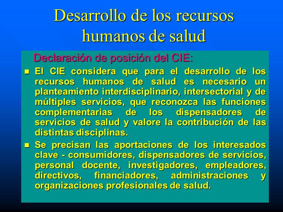 Desarrollo de los recursos humanos de salud Declaración de posición del CIE: Declaración de posición del CIE: El CIE considera que para el desarrollo
