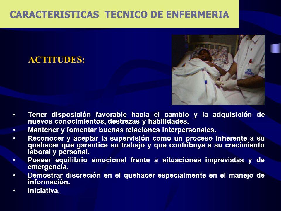 CARACTERISTICAS TECNICO DE ENFERMERIA Tener disposición favorable hacia el cambio y la adquisición de nuevos conocimientos, destrezas y habilidades. M