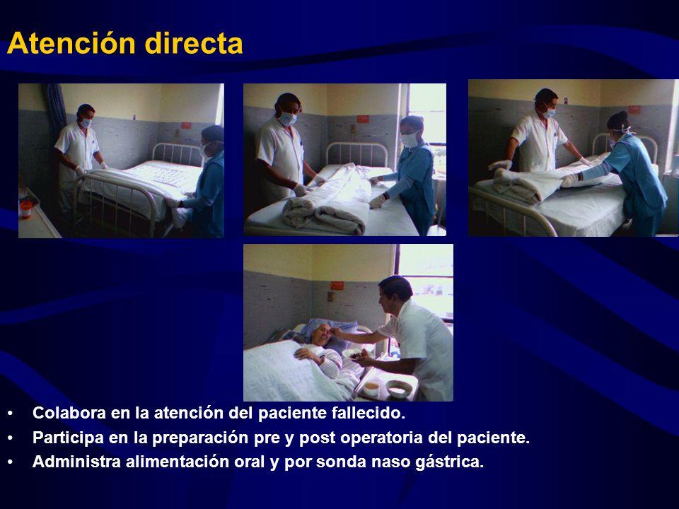 Atención directa Colabora en la atención del paciente fallecido. Participa en la preparación pre y post operatoria del paciente. Administra alimentaci