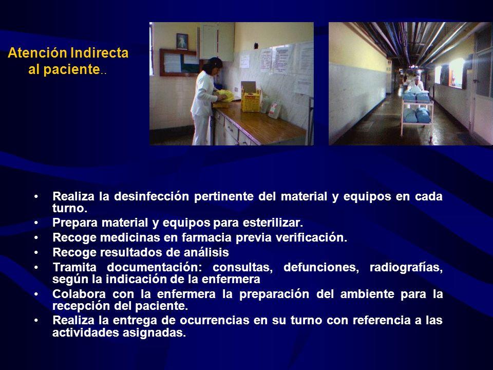 Atención Indirecta al paciente.. Realiza la desinfección pertinente del material y equipos en cada turno. Prepara material y equipos para esterilizar.
