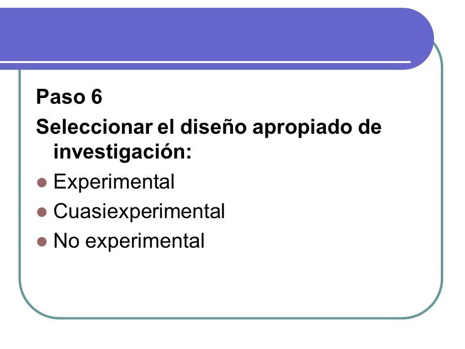 Paso 6 Seleccionar el diseño apropiado de investigación: Experimental Cuasiexperimental No experimental