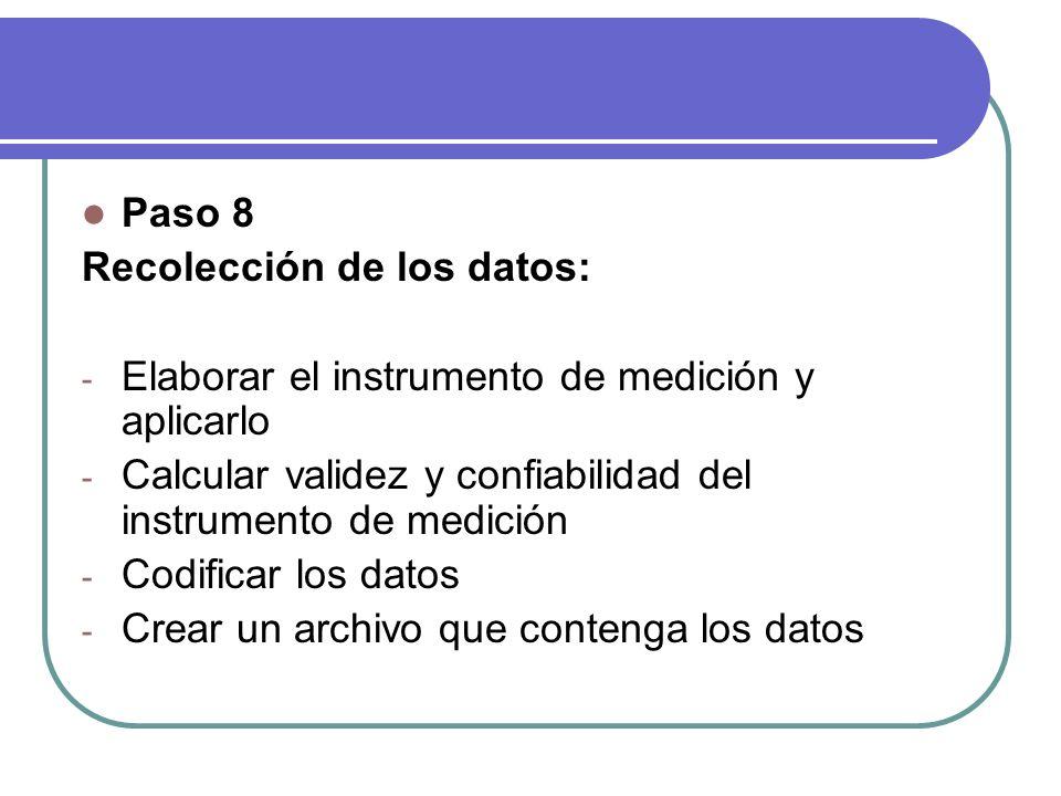 Paso 8 Recolección de los datos: - Elaborar el instrumento de medición y aplicarlo - Calcular validez y confiabilidad del instrumento de medición - Co