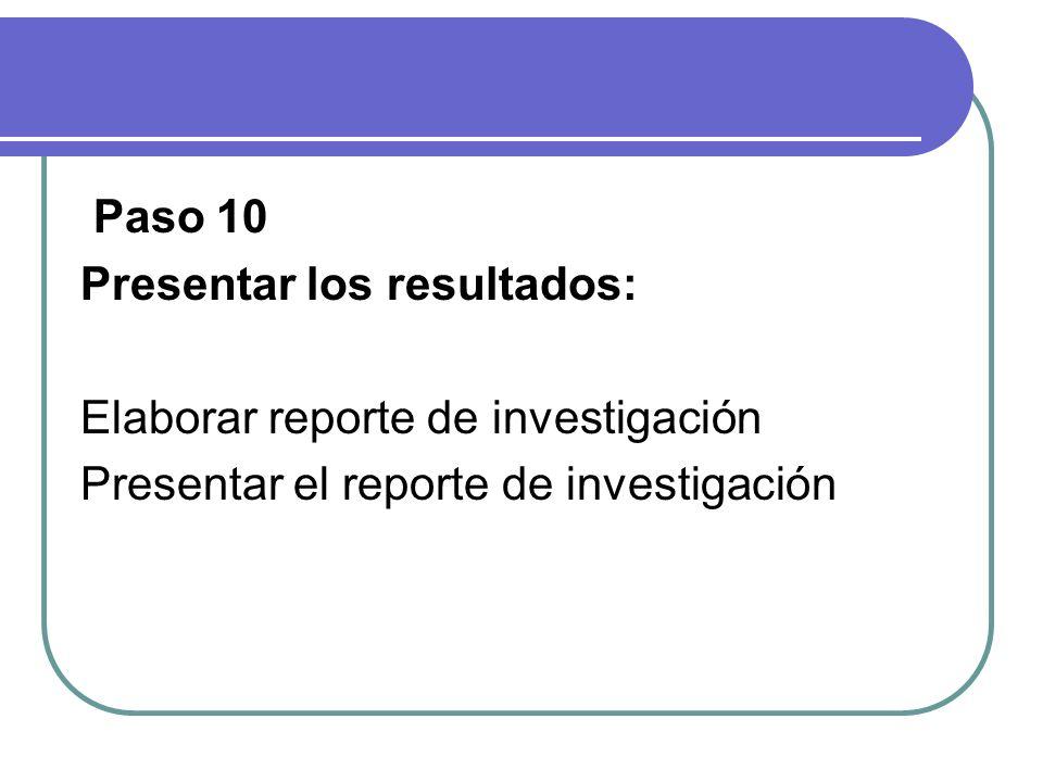Paso 10 Presentar los resultados: Elaborar reporte de investigación Presentar el reporte de investigación