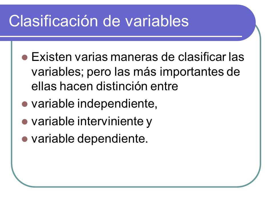 Clasificación de variables Existen varias maneras de clasificar las variables; pero las más importantes de ellas hacen distinción entre variable indep
