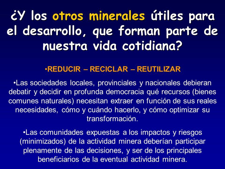 ¿Y los otros minerales útiles para el desarrollo, que forman parte de nuestra vida cotidiana? REDUCIR – RECICLAR – REUTILIZAR Las sociedades locales,