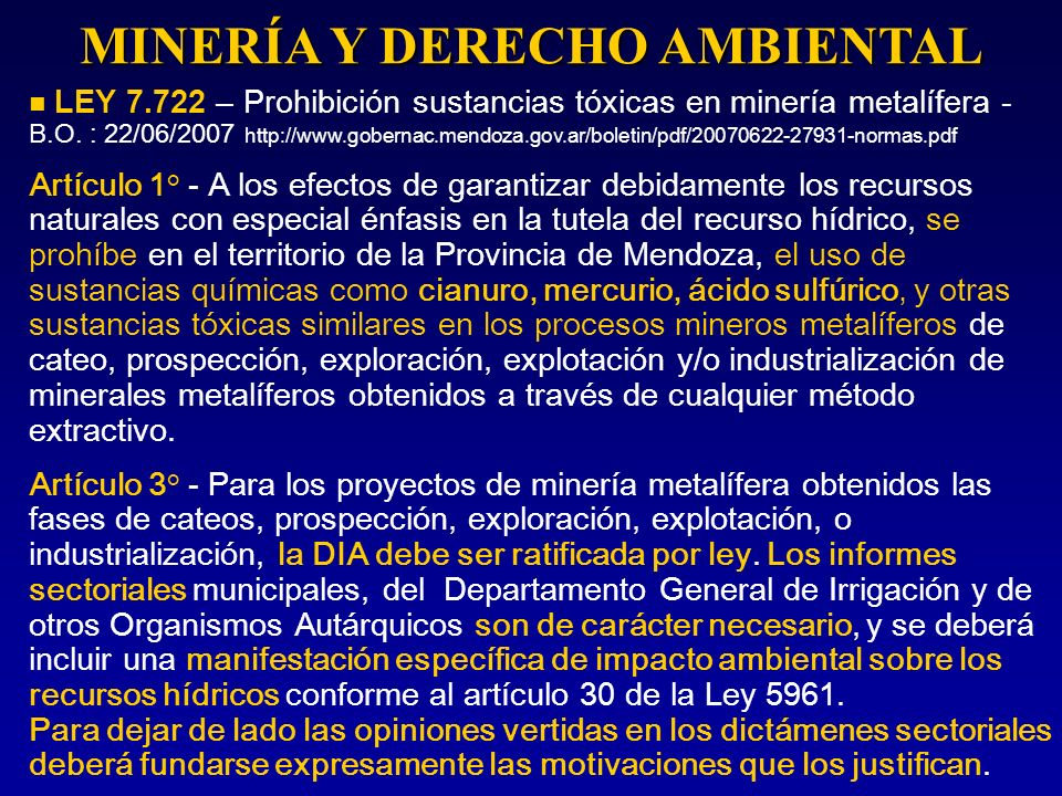 MINERÍA Y DERECHO AMBIENTAL LEY 7.722 – Prohibición sustancias tóxicas en minería metalífera - B.O. : 22/06/2007 http://www.gobernac.mendoza.gov.ar/bo