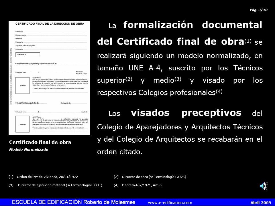 ESCUELA DE EDIFICACIÓN Roberto de Molesmes www.e-edificacion.com Abril 2009 La certificación final de obra especifica la terminación de la misma. Se f
