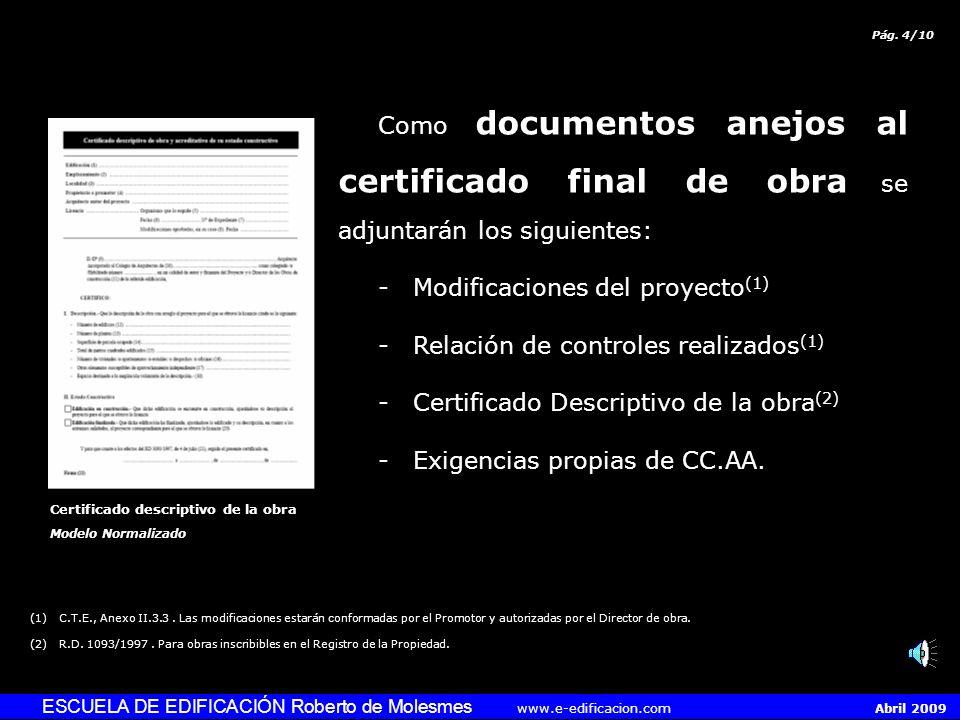 ESCUELA DE EDIFICACIÓN Roberto de Molesmes www.e-edificacion.com Abril 2009 La formalización documental del Certificado final de obra (1) se realizará