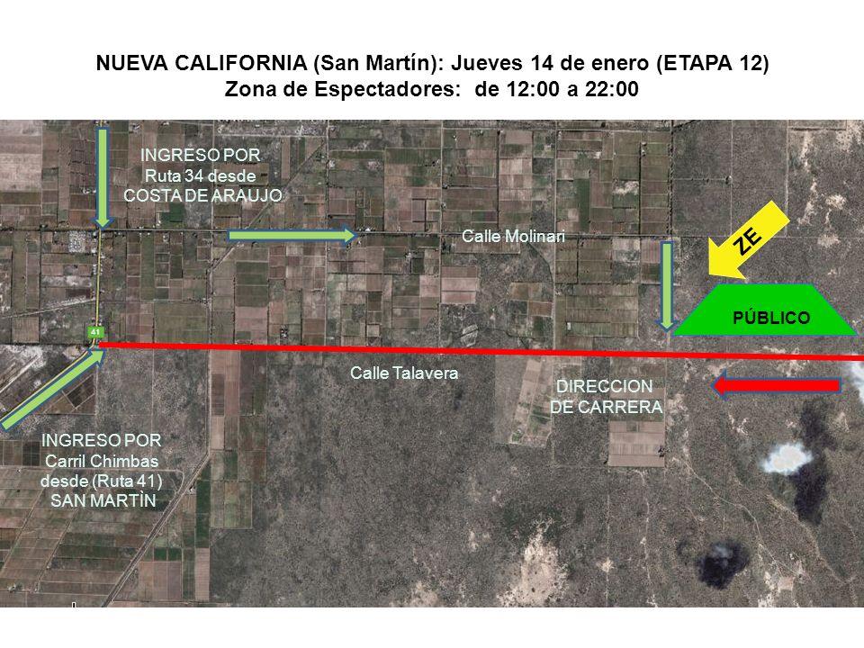 INGRESO POR Carril Chimbas desde (Ruta 41) SAN MARTÌN INGRESO POR Ruta 34 desde COSTA DE ARAUJO DIRECCION DE CARRERA PÚBLICO Calle Talavera Calle Molinari NUEVA CALIFORNIA (San Martín): Jueves 14 de enero (ETAPA 12) Zona de Espectadores: de 12:00 a 22:00 ZE