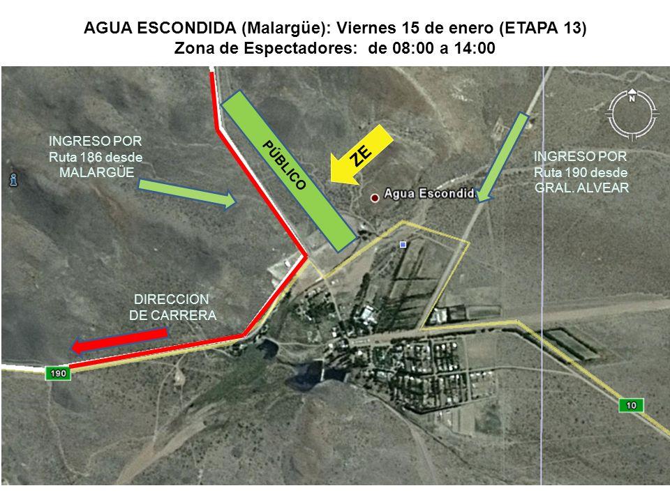 DIRECCION DE CARRERA PÚBLICO ZE AGUA ESCONDIDA (Malargüe): Viernes 15 de enero (ETAPA 13) Zona de Espectadores: de 08:00 a 14:00 INGRESO POR Ruta 186 desde MALARGÜE INGRESO POR Ruta 190 desde GRAL.