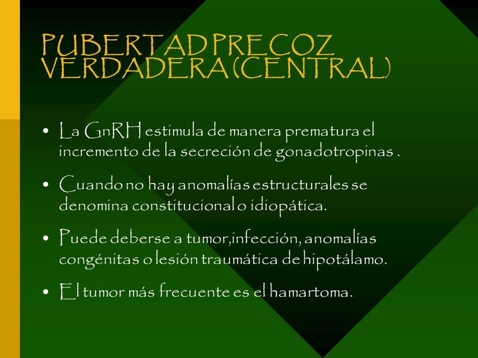 PUBERTAD PRECOZ VERDADERA (CENTRAL) La GnRH estimula de manera prematura el incremento de la secreción de gonadotropinas. Cuando no hay anomalías estr
