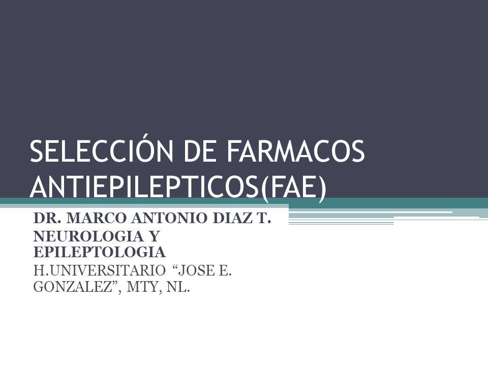 SELECCIÓN DE FARMACOS ANTIEPILEPTICOS(FAE) DR.MARCO ANTONIO DIAZ T.