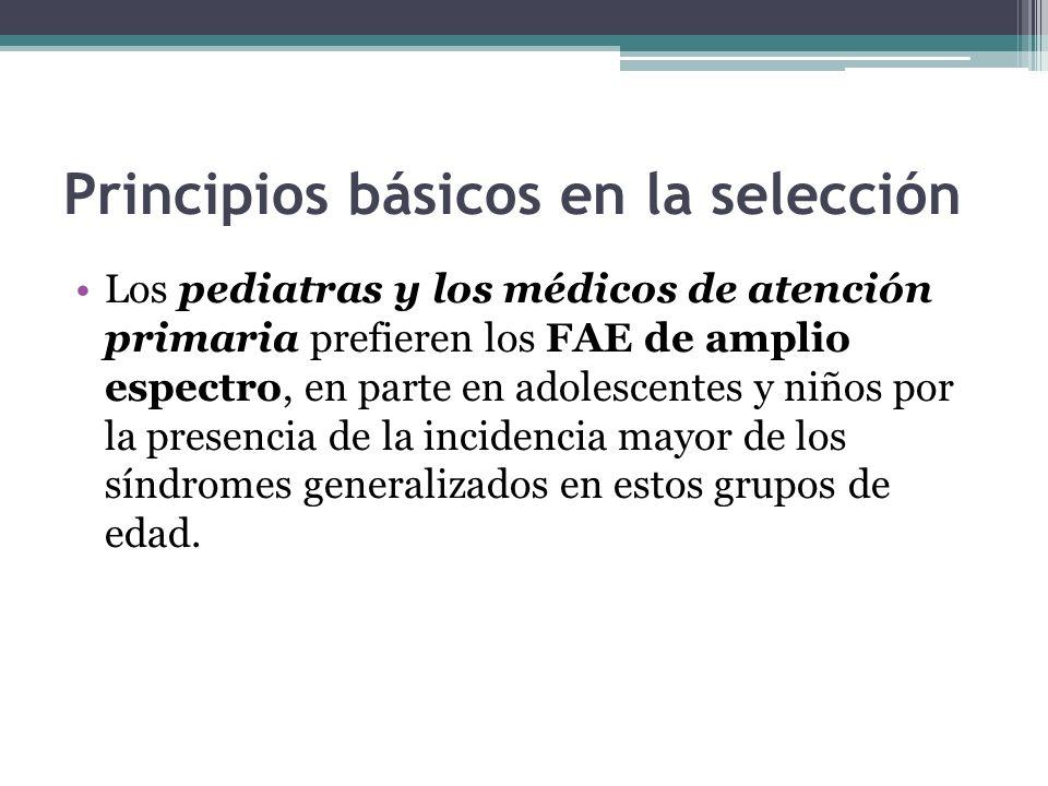 Principios básicos en la selección Los pediatras y los médicos de atención primaria prefieren los FAE de amplio espectro, en parte en adolescentes y niños por la presencia de la incidencia mayor de los síndromes generalizados en estos grupos de edad.