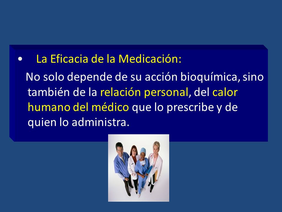 La Eficacia de la Medicación: No solo depende de su acción bioquímica, sino también de la relación personal, del calor humano del médico que lo prescr