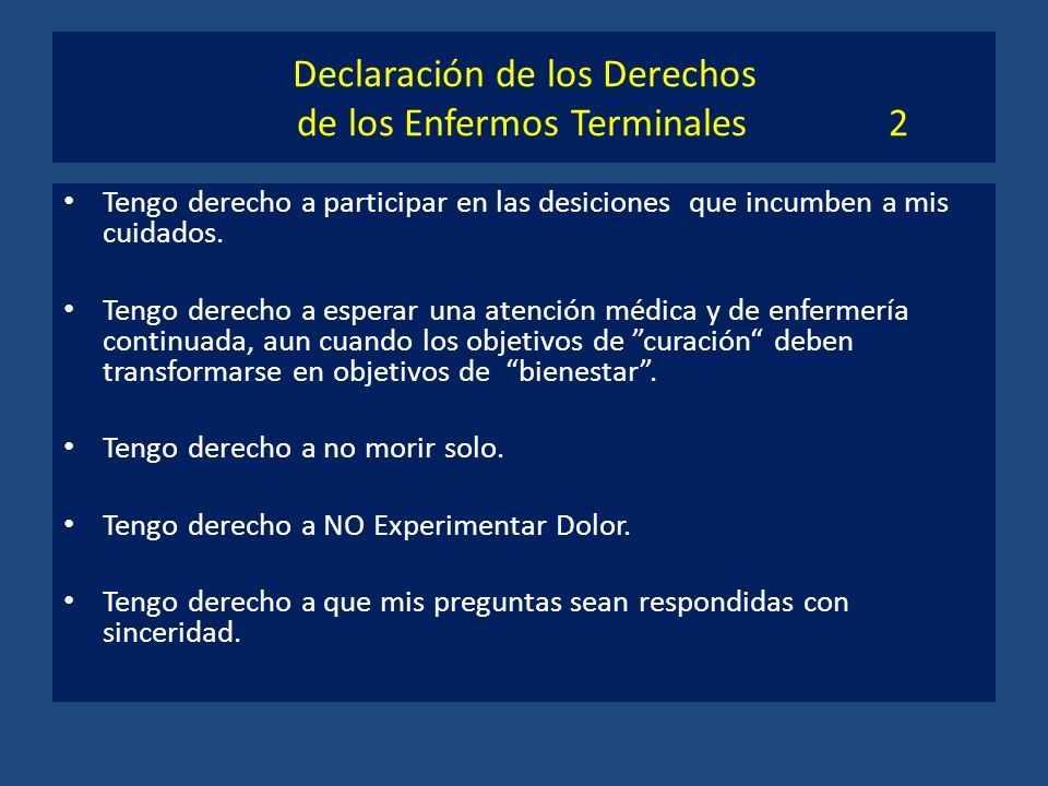 Declaración de los Derechos de los Enfermos Terminales 2 Tengo derecho a participar en las desiciones que incumben a mis cuidados. Tengo derecho a esp