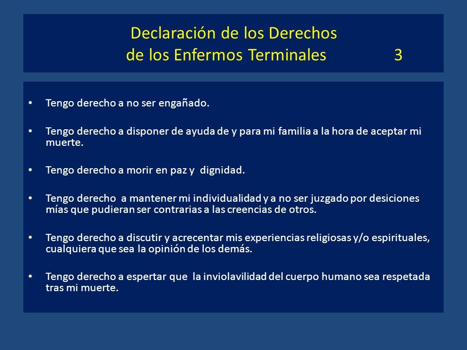 Declaración de los Derechos de los Enfermos Terminales 3 Tengo derecho a no ser engañado. Tengo derecho a disponer de ayuda de y para mi familia a la
