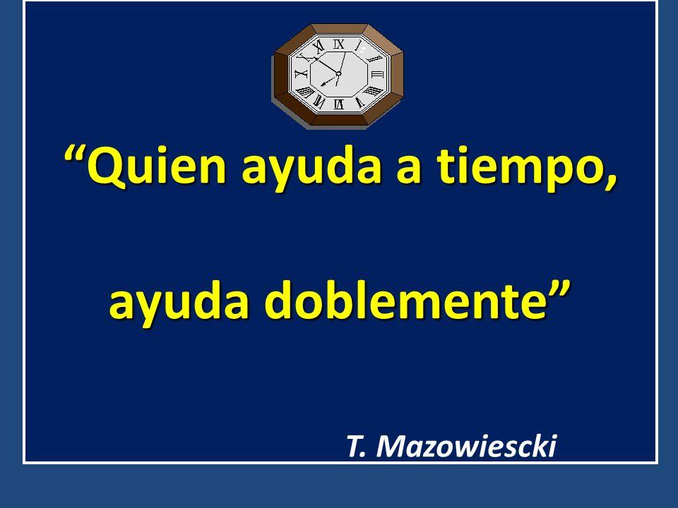 Quien ayuda a tiempo, ayuda doblementeQuien ayuda a tiempo, ayuda doblemente T. Mazowiescki