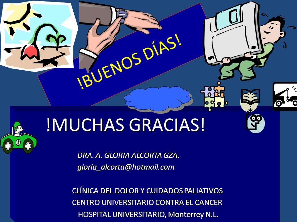 !BUENOS DÍAS! !MUCHAS GRACIAS! !MUCHAS GRACIAS! DRA. A. GLORIA ALCORTA GZA. gloria_alcorta@hotmail.com gloria_alcorta@hotmail.com CLÍNICA DEL DOLOR Y