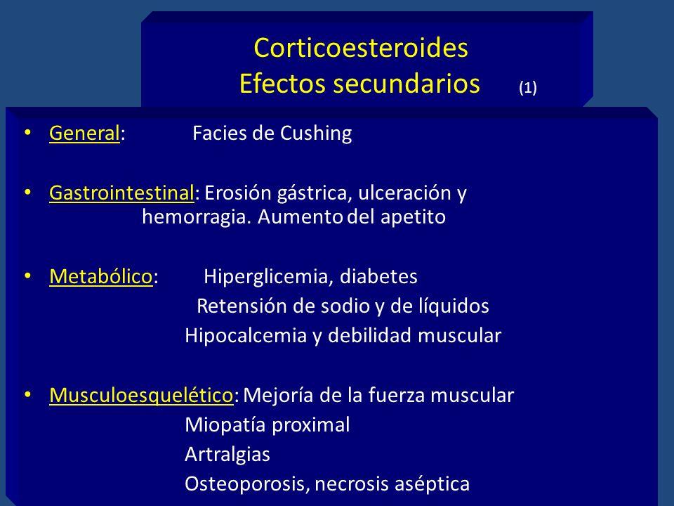 Corticoesteroides Efectos secundarios (1) General: Facies de Cushing Gastrointestinal: Erosión gástrica, ulceración y hemorragia. Aumento del apetito